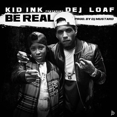 Kid-Ink-ft.-DeJ-Loaf-Be-Real
